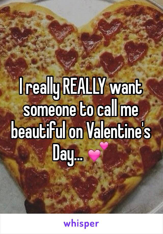 I really REALLY want someone to call me beautiful on Valentine's Day... 💕