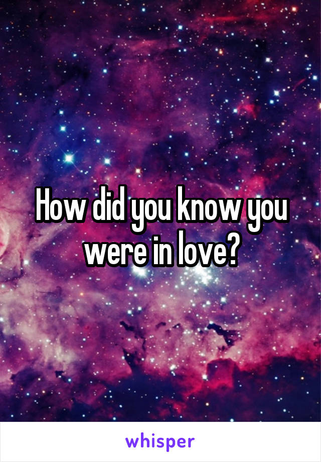 How did you know you were in love?