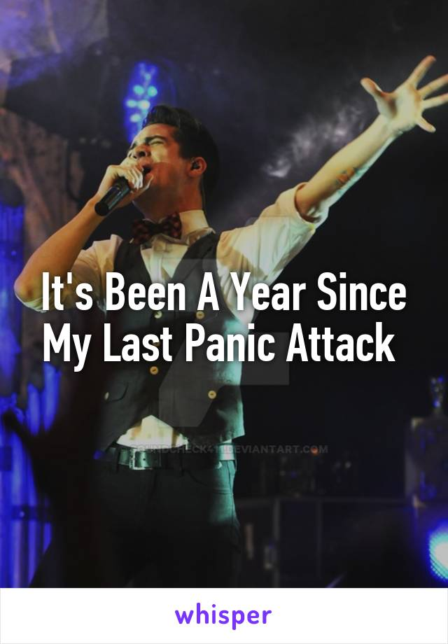 It's Been A Year Since My Last Panic Attack