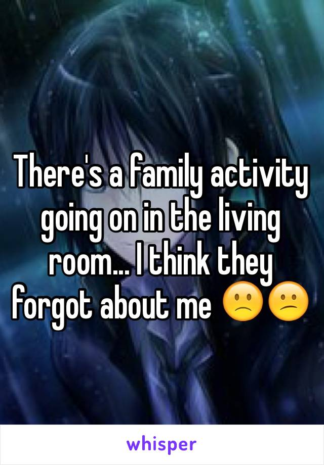 There's a family activity going on in the living room... I think they forgot about me 🙁😕