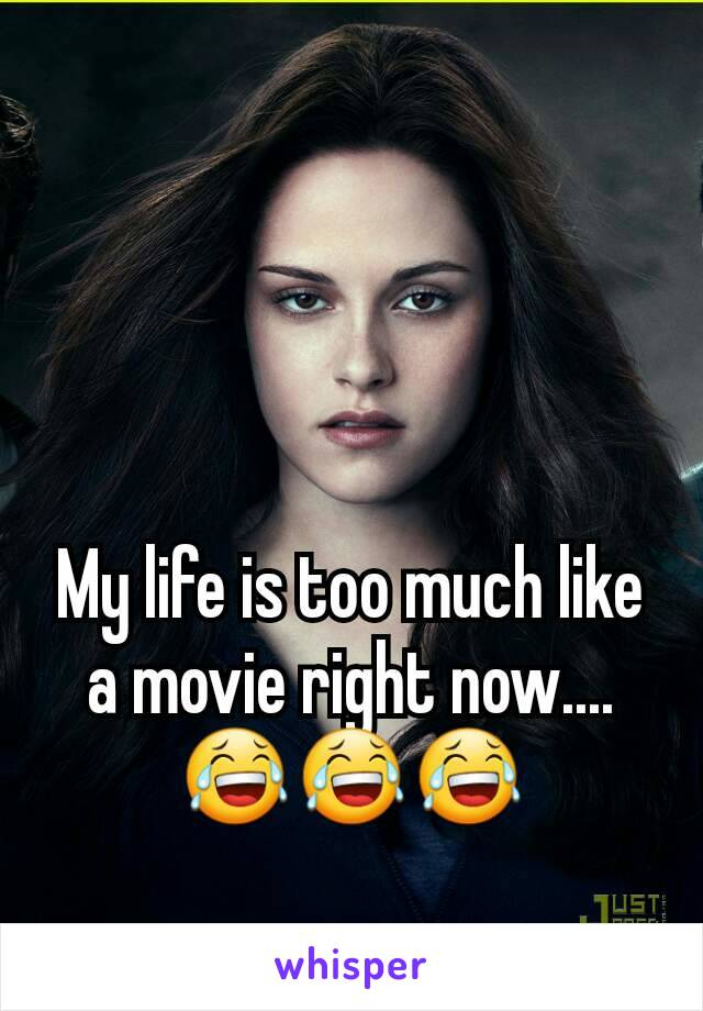 My life is too much like a movie right now.... 😂😂😂