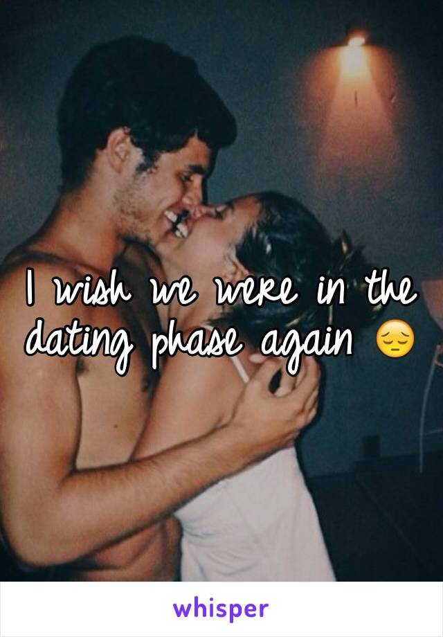 I wish we were in the dating phase again 😔