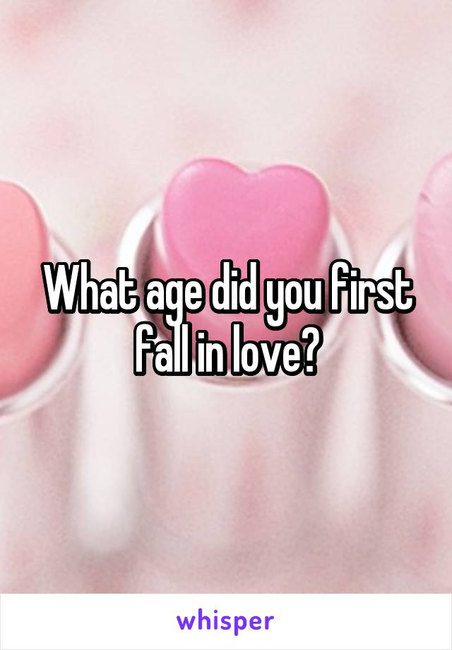 What age did you first fall in love?