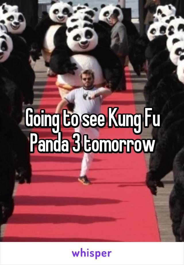 Going to see Kung Fu Panda 3 tomorrow