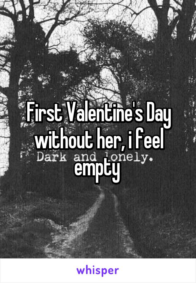 First Valentine's Day without her, i feel empty