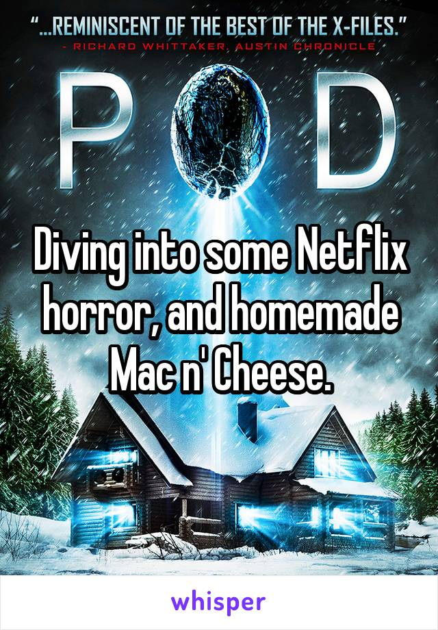 Diving into some Netflix horror, and homemade Mac n' Cheese.