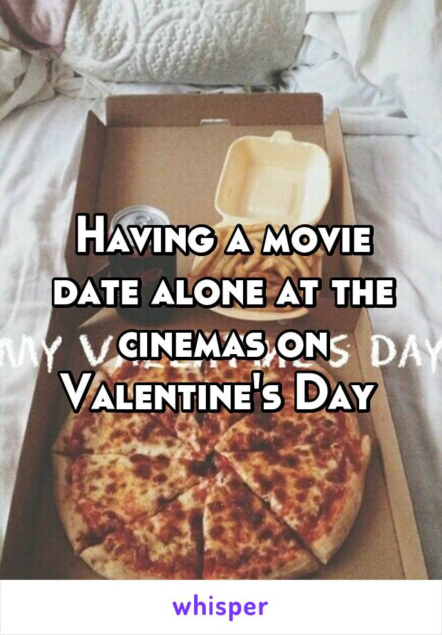 Having a movie date alone at the cinemas on Valentine's Day