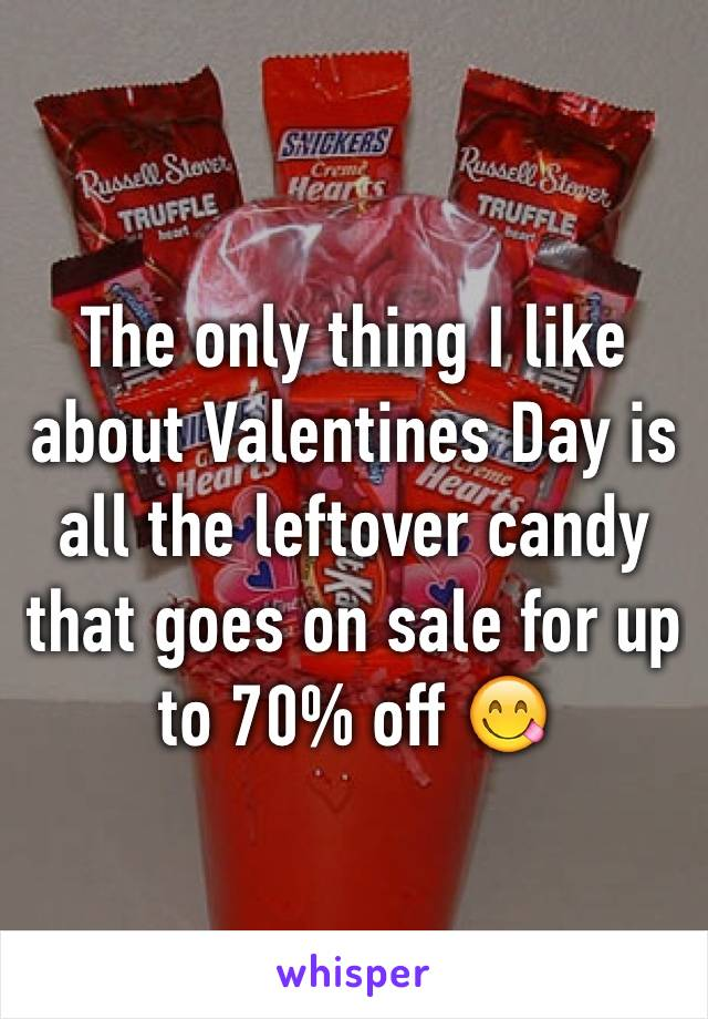 The only thing I like about Valentines Day is all the leftover candy that goes on sale for up to 70% off 😋