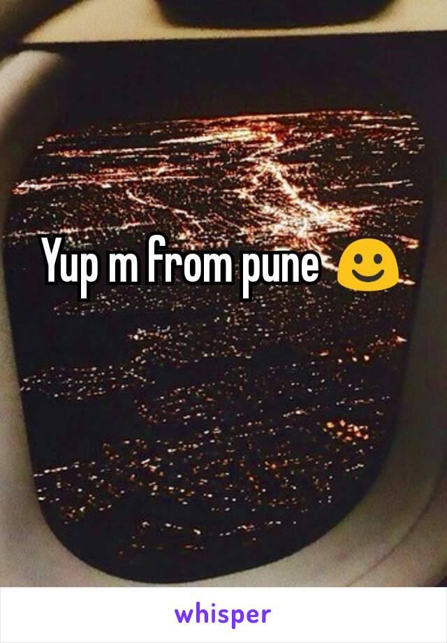 Yup m from pune ☺