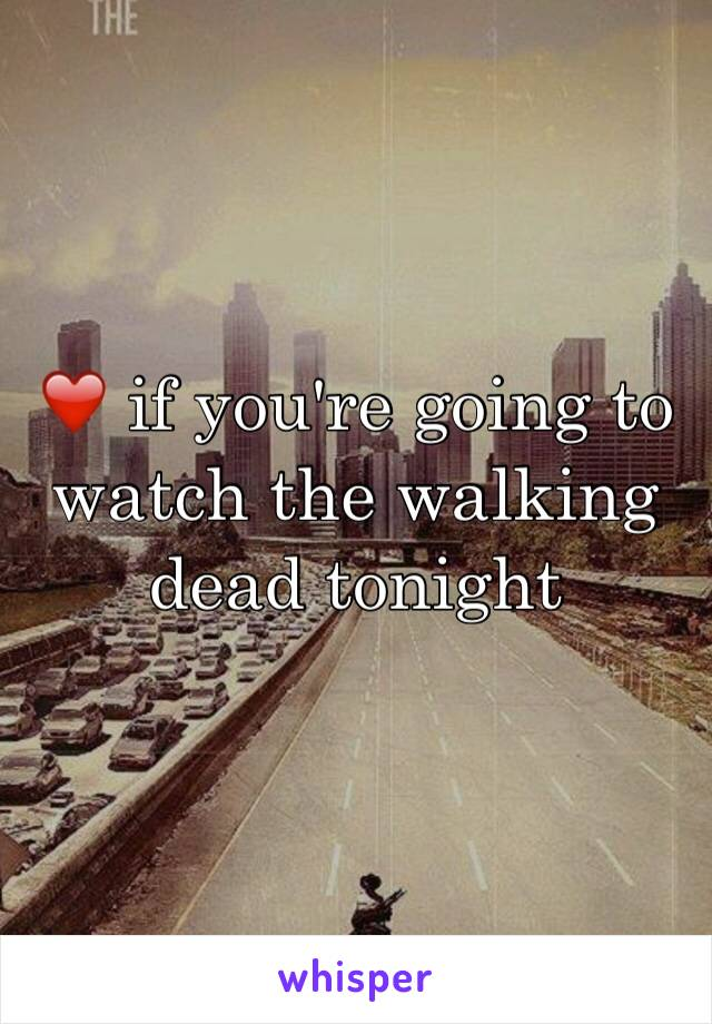 ❤️ if you're going to watch the walking dead tonight