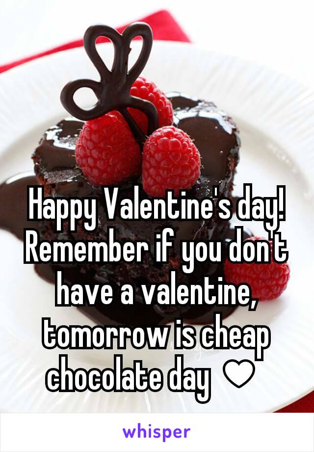 Happy Valentine's day!  Remember if you don't have a valentine, tomorrow is cheap chocolate day ♥