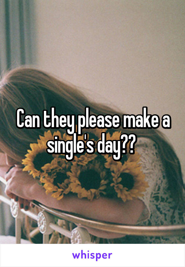 Can they please make a single's day??