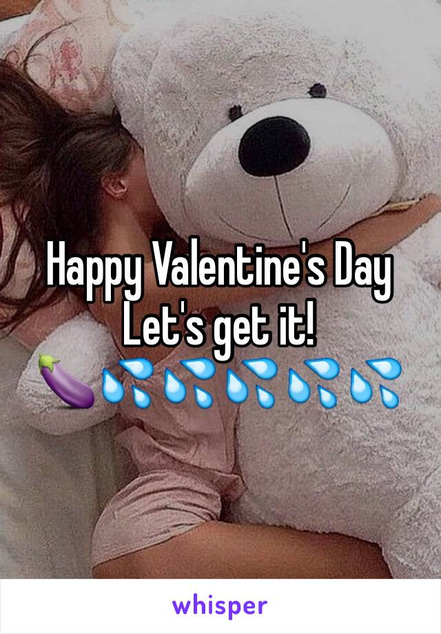 Happy Valentine's Day  Let's get it!  🍆💦💦💦💦💦
