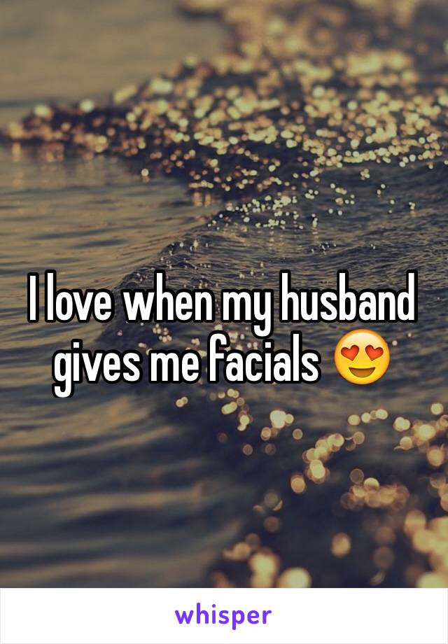 I love when my husband gives me facials 😍