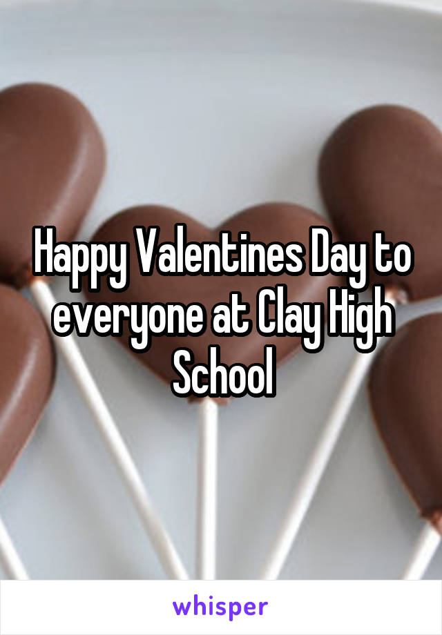 Happy Valentines Day to everyone at Clay High School