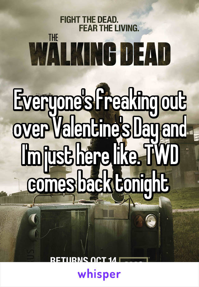 Everyone's freaking out over Valentine's Day and I'm just here like. TWD comes back tonight