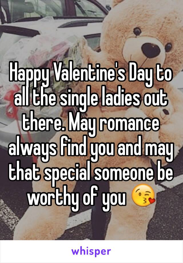 Happy Valentine's Day to all the single ladies out there. May romance always find you and may that special someone be worthy of you 😘
