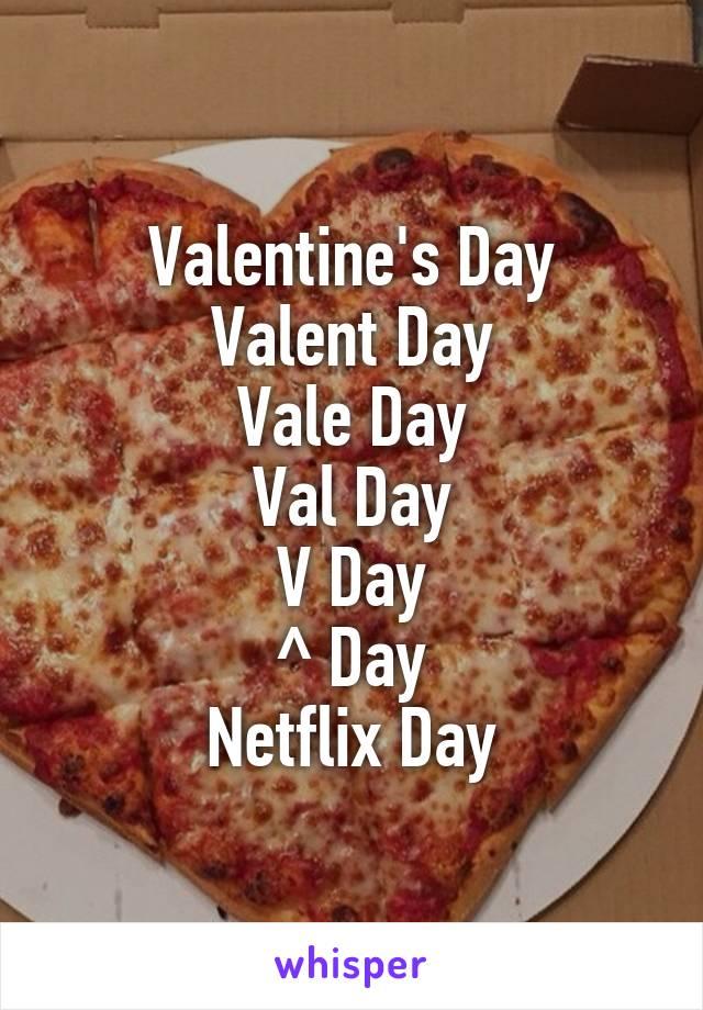 Valentine's Day Valent Day Vale Day Val Day V Day ^ Day Netflix Day