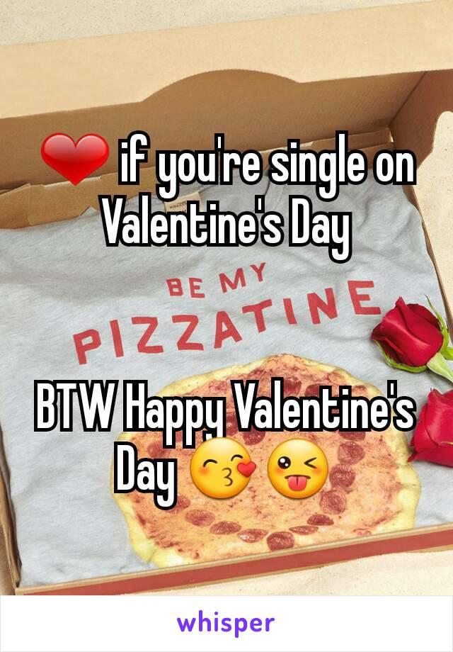 ❤ if you're single on Valentine's Day   BTW Happy Valentine's Day 😙😜