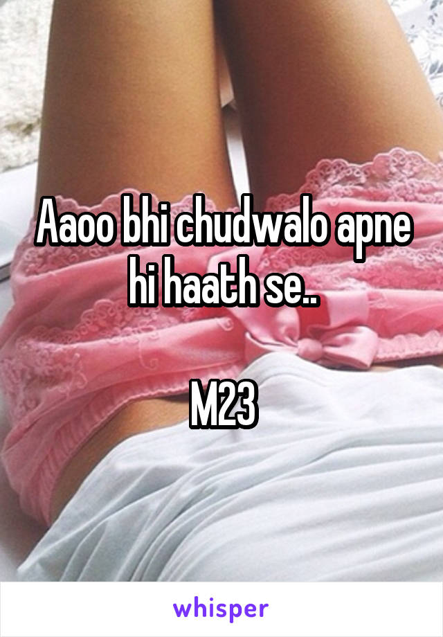 Aaoo bhi chudwalo apne hi haath se..  M23