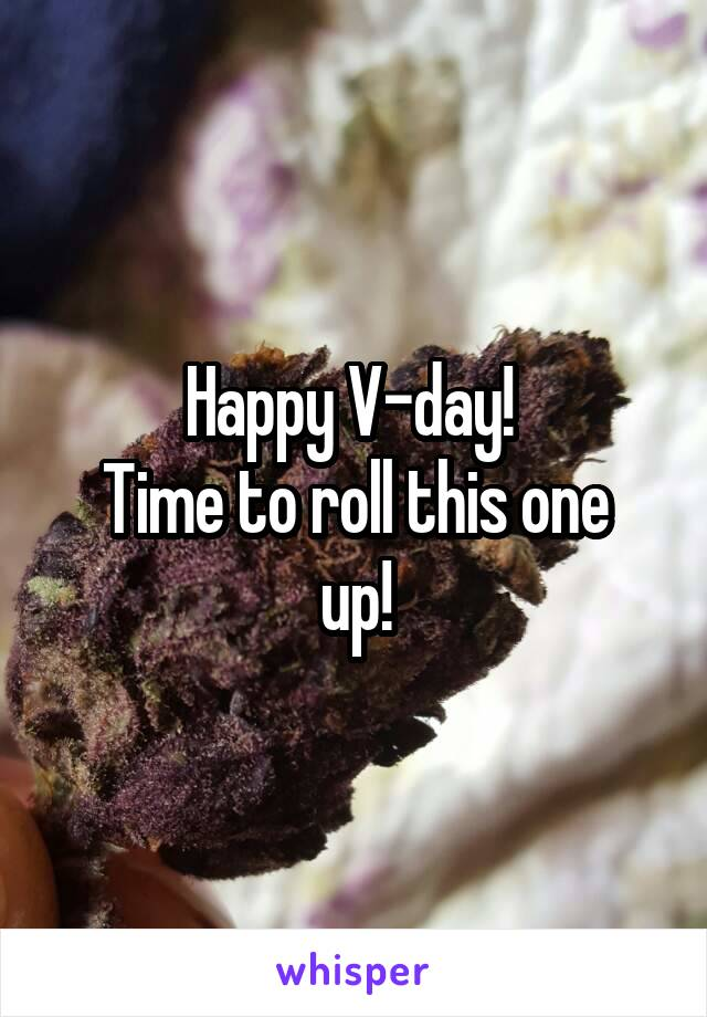 Happy V-day!  Time to roll this one up!