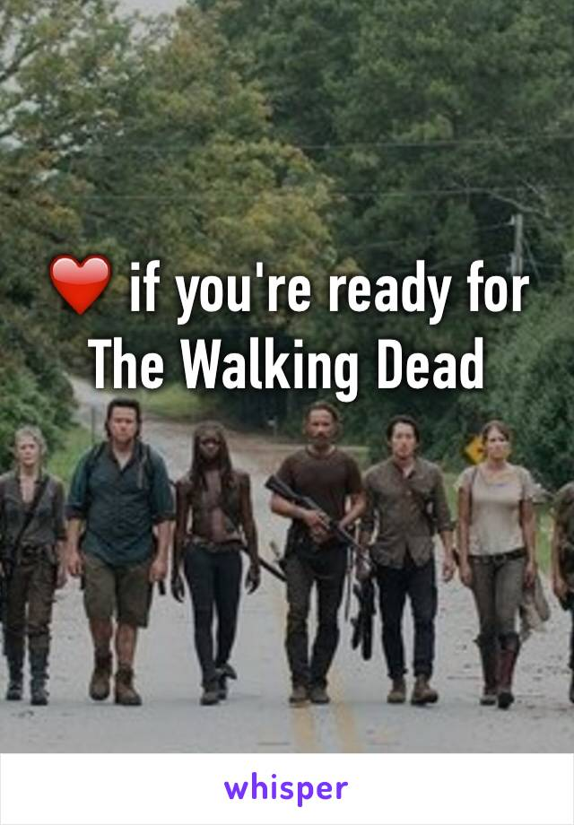 ❤️ if you're ready for The Walking Dead