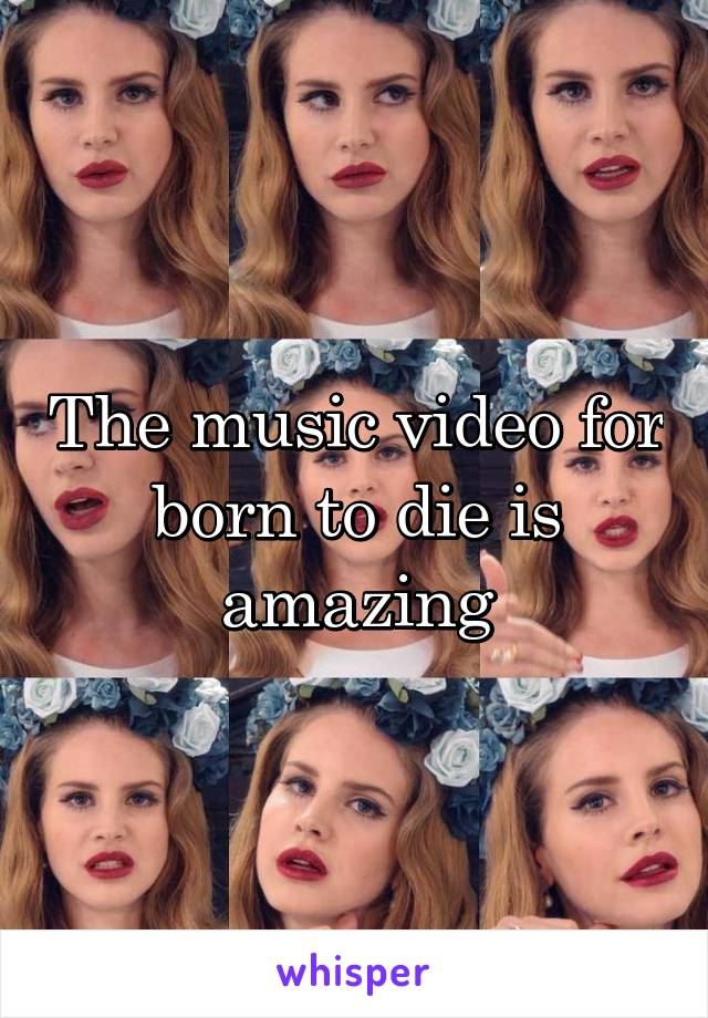 The music video for born to die is amazing