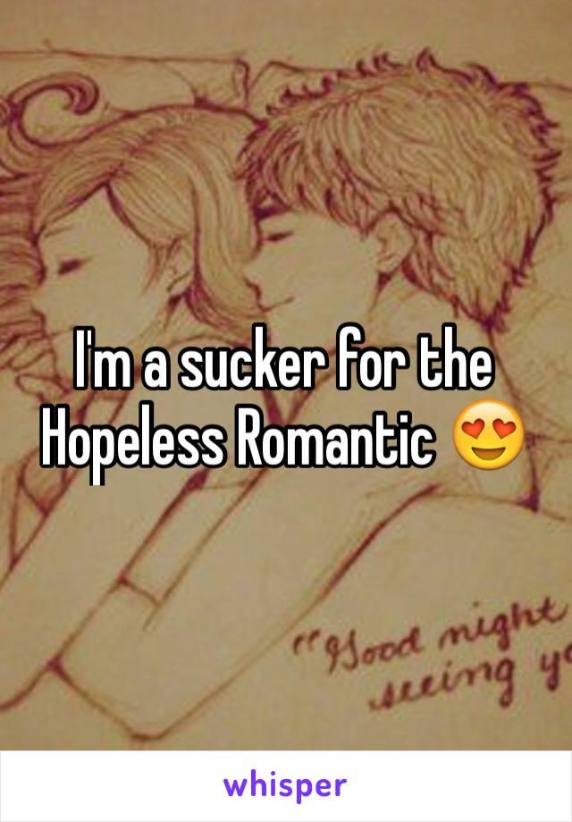 I'm a sucker for the Hopeless Romantic 😍