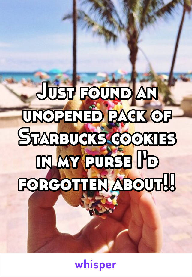 Just found an unopened pack of Starbucks cookies in my purse I'd forgotten about!!