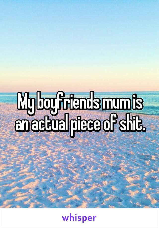 My boyfriends mum is an actual piece of shit.
