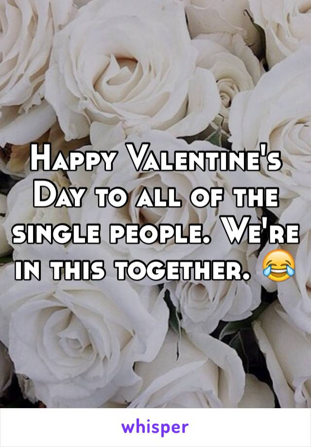 Happy Valentine's Day to all of the single people. We're in this together. 😂