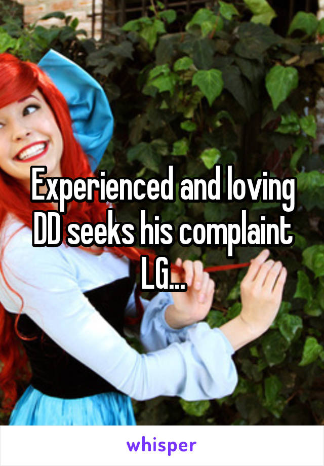 Experienced and loving DD seeks his complaint LG...