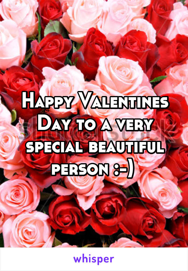 Happy Valentines Day to a very special beautiful person :-)