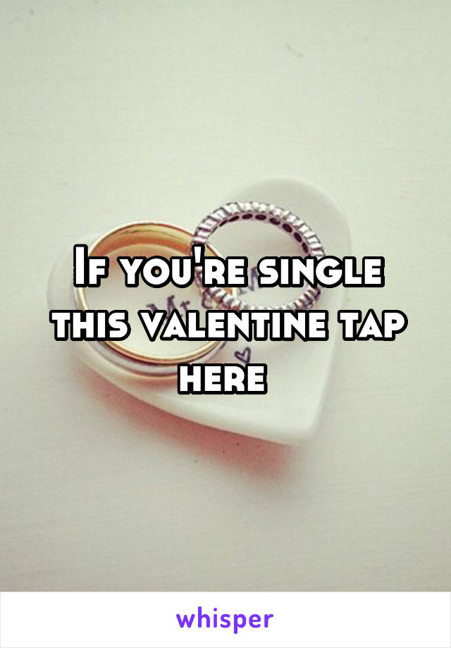 If you're single this valentine tap here