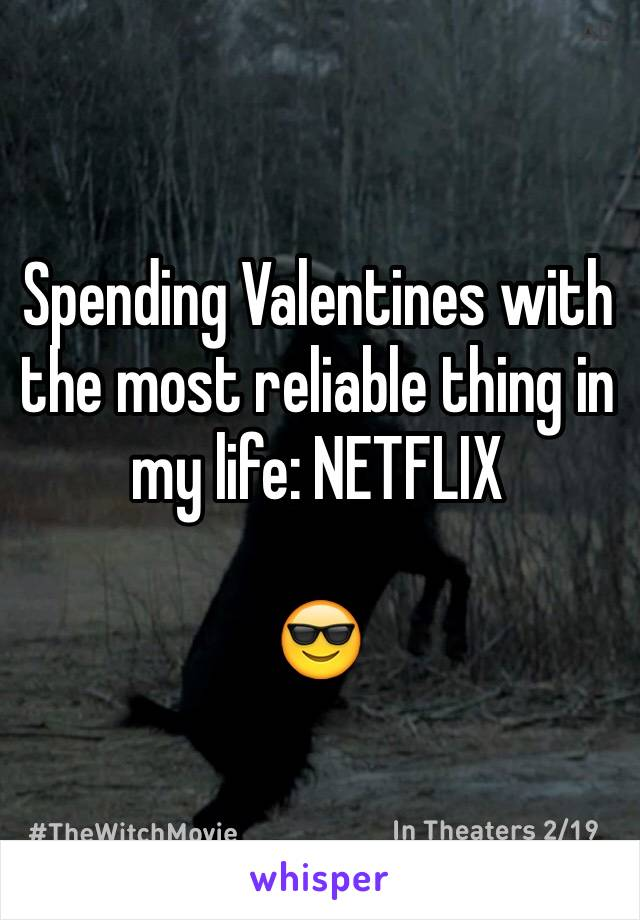 Spending Valentines with the most reliable thing in my life: NETFLIX  😎