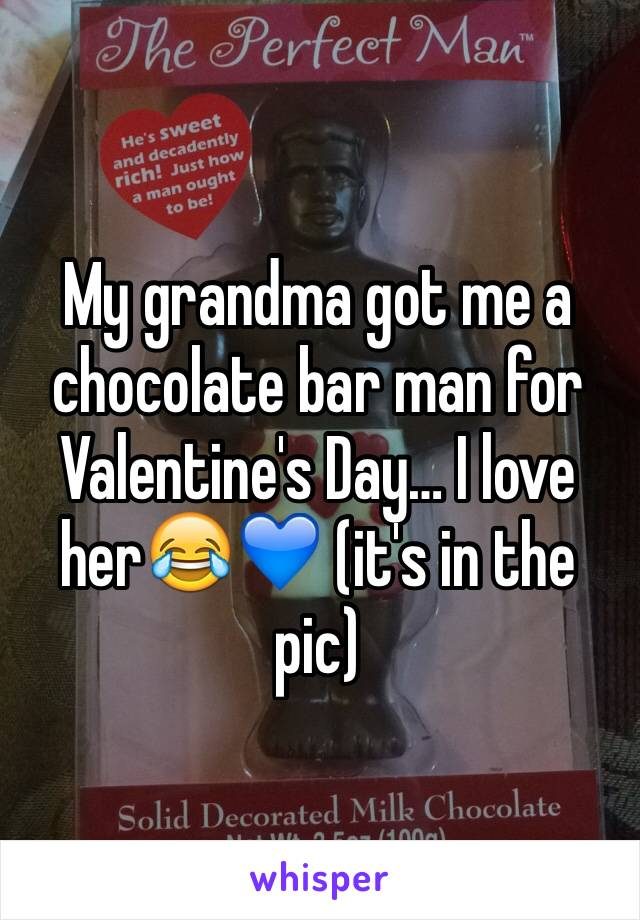 My grandma got me a chocolate bar man for Valentine's Day… I love her😂💙 (it's in the pic)