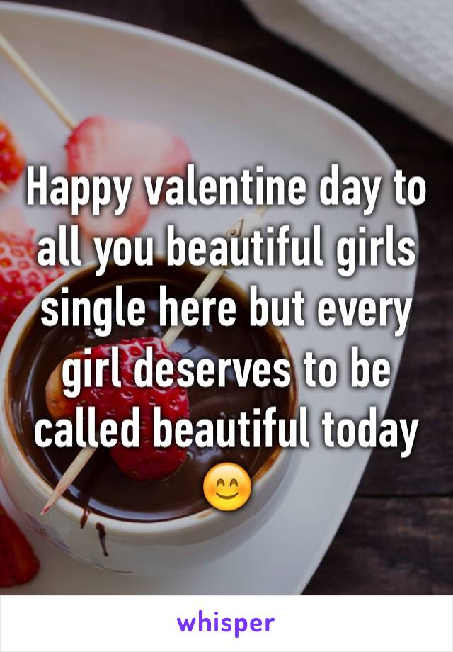 Happy valentine day to all you beautiful girls single here but every girl deserves to be called beautiful today 😊