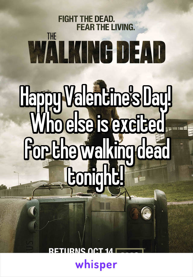 Happy Valentine's Day!  Who else is excited for the walking dead tonight!