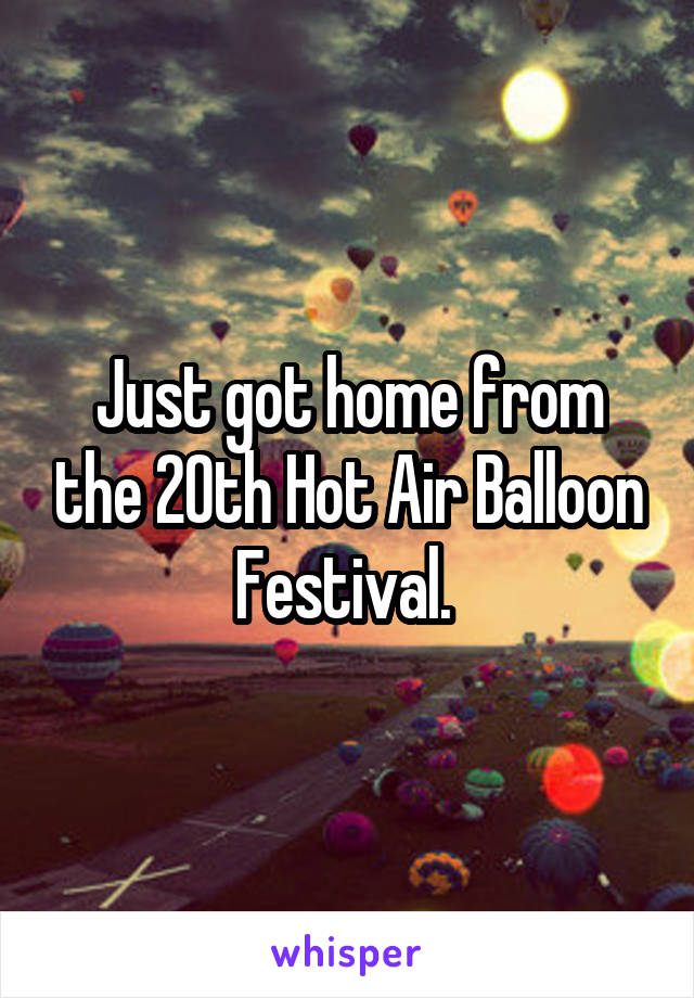 Just got home from the 20th Hot Air Balloon Festival.