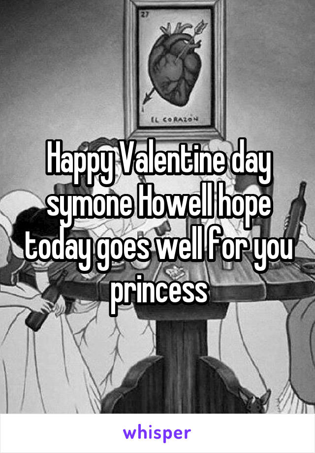 Happy Valentine day symone Howell hope today goes well for you princess