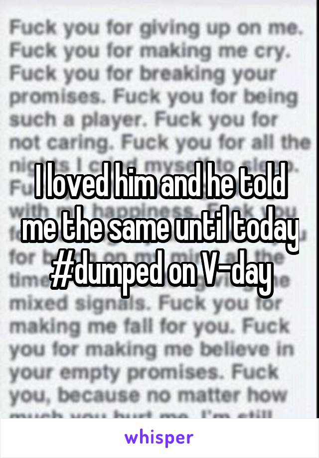I loved him and he told me the same until today #dumped on V-day