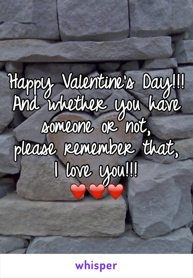 Happy Valentine's Day!!! And whether you have someone or not, please remember that, I love you!!! ❤️❤️❤️