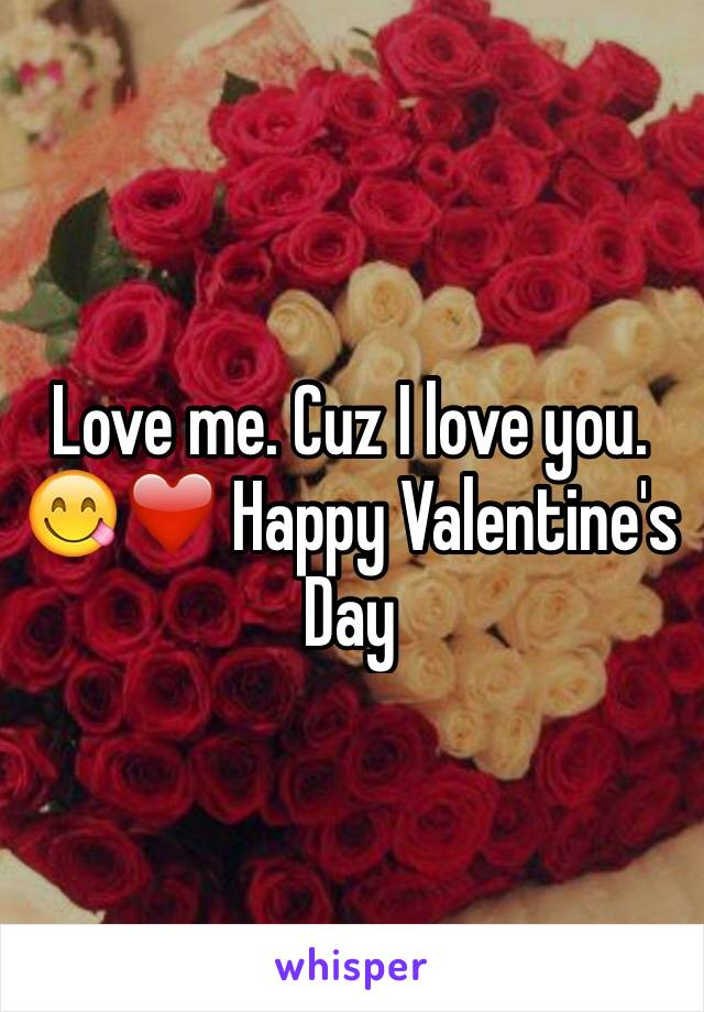 Love me. Cuz I love you. 😋❤️ Happy Valentine's Day