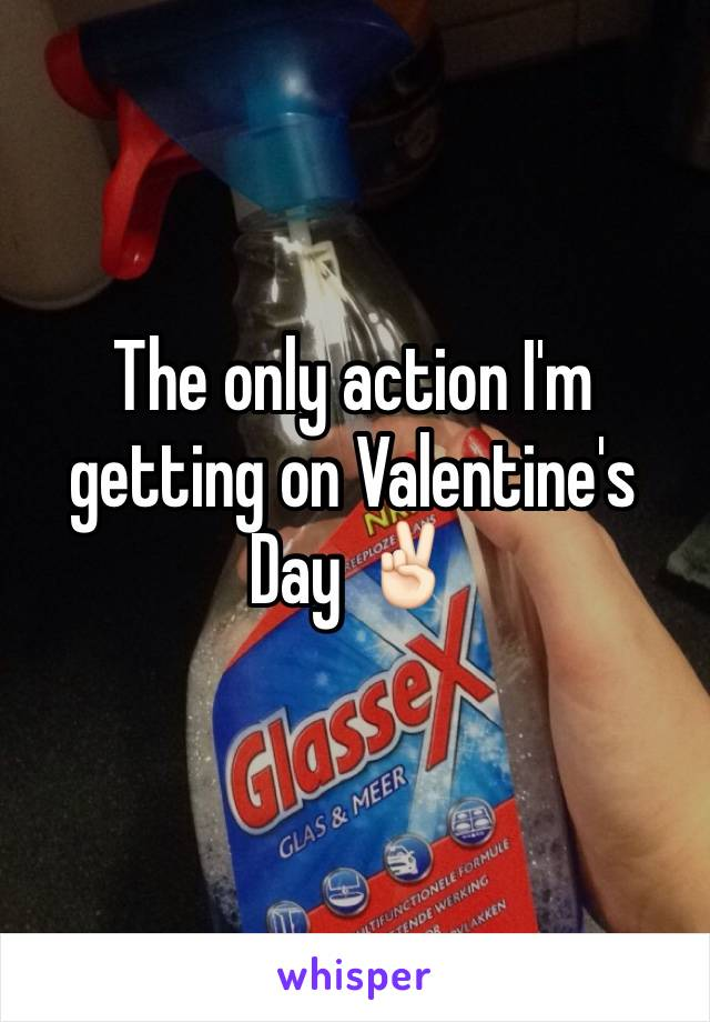 The only action I'm getting on Valentine's Day ✌🏻️