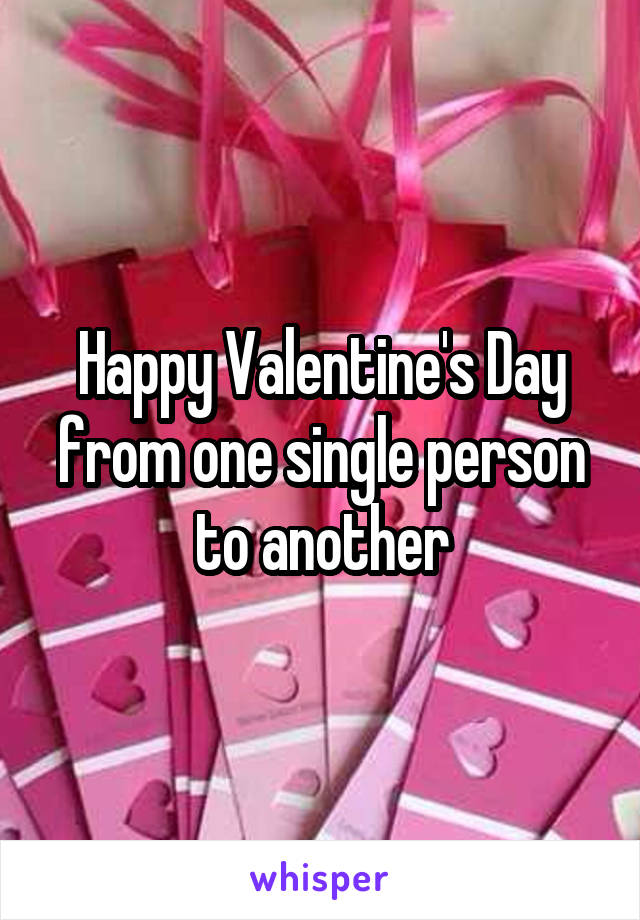 Happy Valentine's Day from one single person to another