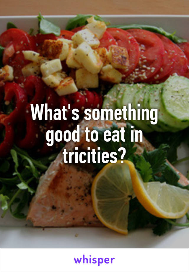 What's something good to eat in tricities?