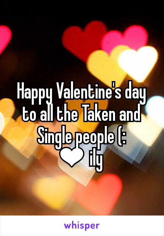 Happy Valentine's day to all the Taken and Single people (: ❤ ily