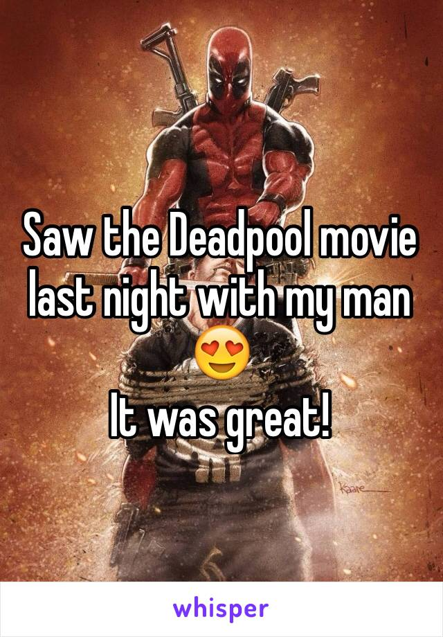 Saw the Deadpool movie last night with my man 😍  It was great!