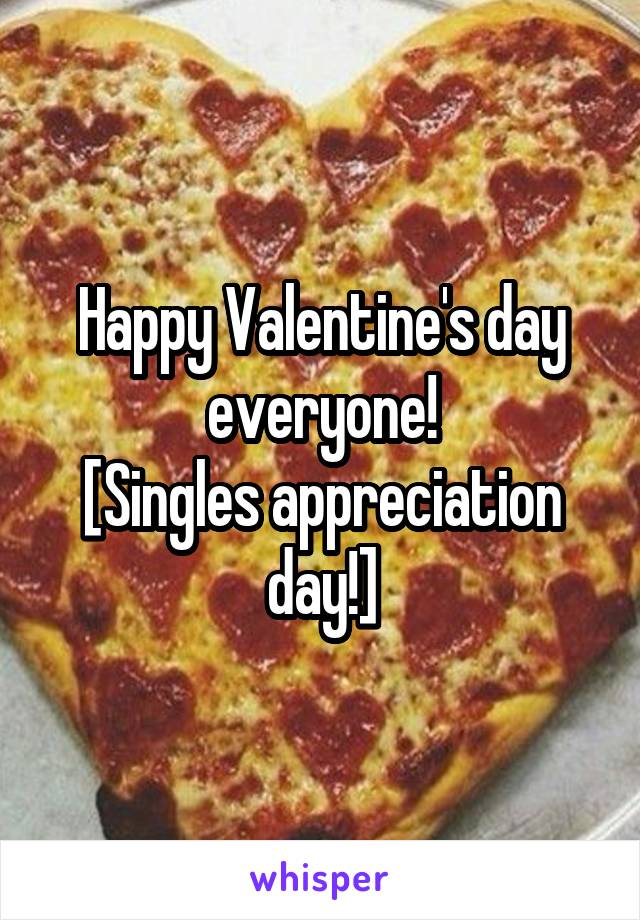 Happy Valentine's day everyone! [Singles appreciation day!]