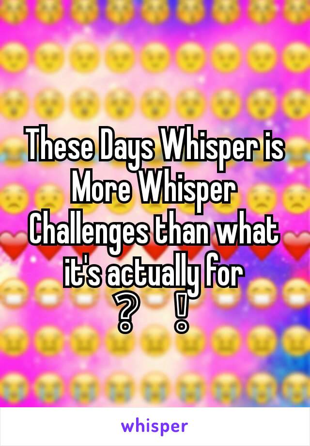 These Days Whisper is More Whisper Challenges than what it's actually for ❔❕